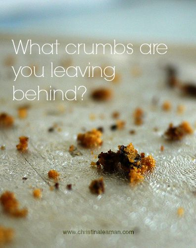 what crumbs are you leaving behind