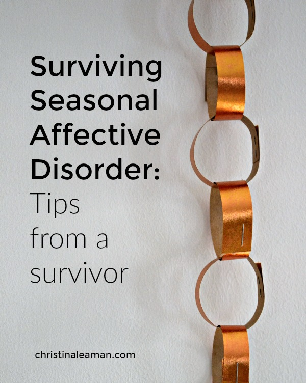 Surviving Seasonal Affective Disorder: Tips from a survivor - christinaleaman.com